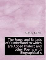 The Songs and Ballads of Cumberland to Which Are Added Dialect and Other Poems with Biographical S af Sidney Gilpin
