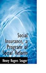 Social Insurance, a Program of Social Reform af Henry Rogers Seager
