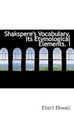 Shakspere's Vocabulary, Its Etymological Elements. I af Eilert Ekwall