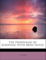 The Phoenissae of Euripides; With Brief Notes af F. A. Paley