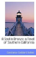 A Soul in Bronze; A Novel of Southern California af Constance Goddard DuBois
