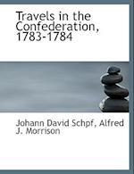 Travels in the Confederation, 1783-1784 af Johann David Schpf, Alfred J. Morrison