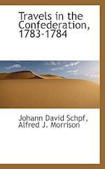 Travels in the Confederation, 1783-1784 af Alfred J. Morrison, Johann David Schpf