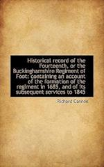 Historical Record of the Fourteenth, or the Buckinghamshire Regiment of Foot af Richard Cannon