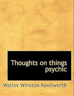 Thoughts on Things Psychic af Walter Winston Kenilworth