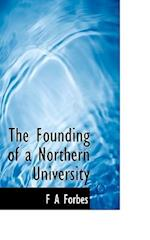 The Founding of a Northern University af F. A. Forbes