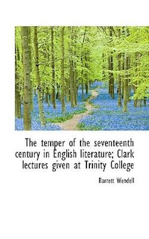 The temper of the seventeenth century in English literature; Clark lectures given at Trinity College