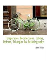 Temperance Recollections. Labors, Defeats, Triumphs an Autobiography af John Marsh