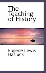 The Teaching of History af Eugene Lewis Hasluck