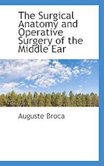 The Surgical Anatomy and Operative Surgery of the Middle Ear af Auguste Broca