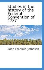 Studies in the History of the Federal Convention of 1787 af John Franklin Jameson