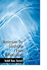 Heidentum Die Geschichte Eines Vereinsamten af Rudolf Hans Bartsch