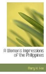 A Woman's Impressions of the Philippines af Mary H. Fee