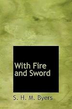 With Fire and Sword af S. H. M. Byers