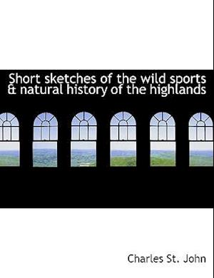Short sketches of the wild sports & natural history of the highlands