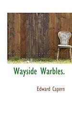 Wayside Warbles. af Edward Capern