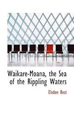Waikare-Moana, the Sea of the Rippling Waters af Elsdon Best
