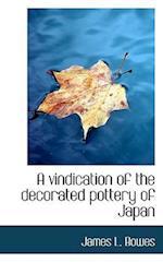 A Vindication of the Decorated Pottery of Japan af James L. Bowes