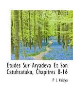 Tudes Sur Aryadeva Et Son Catuhsataka, Chapitres 8-16 af P. L. Vaidya