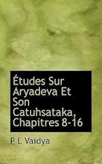 Etudes Sur Aryadeva Et Son Catuhsataka, Chapitres 8-16 af P. L. Vaidya