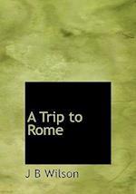A Trip to Rome af J. B. Wilson