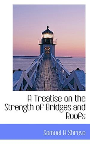 A Treatise on the Strength of Bridges and Roofs