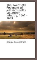 The Twentieth Regiment of Massachusetts Volunteer Infantry, 1861 - 1865 af George Anson Bruce