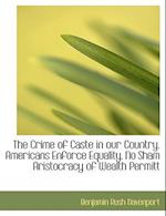 The Crime of Caste in Our Country. Americans Enforce Equality. No Sham Aristocracy of Wealth Permitt af Benjamin Rush Davenport