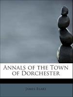Annals of the Town of Dorchester af James Blake