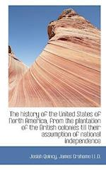 The History of the United States of North America, from the Plantation of the British Colonies Till af Josiah Quincy, James Grahame