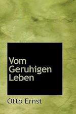 Vom Geruhigen Leben af Otto Ernst