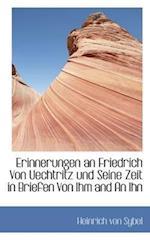 Erinnerungen an Friedrich Von Uechtritz Und Seine Zeit in Briefen Von Ihm and an Ihn