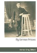 My German Prisons af Horace Gray Gilliland