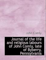 Journal of the Life and Religious Labours of John Comly, Late of Byberry, Pennsylvania af John Comly
