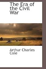 The Era of the Civil War af Arthur Charles Cole