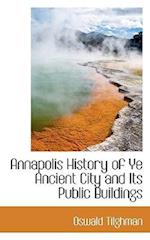 Annapolis History of Ye Ancient City and Its Public Buildings af Oswald Tilghman