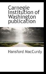 Carnegie Institution of Washington Publication af Hansford Maccurdy