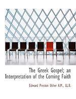 The Greek Gospel; an Interpretation of the Coming Faith