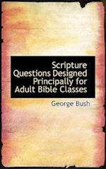 Scripture Questions Designed Principally for Adult Bible Classes
