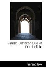 Balzac; Jurisconsulte Et Criminaliste af Fernand Roux
