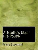 Aristotle's Uber Die Politik af Franz Susemihl