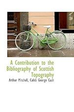 A Contribution to the Bibliography of Scottish Topography af Arthur Mitchell, Caleb George Cash