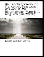Die Fabeln Der Marie de France. Mit Benutzung Des Von Ed. Mall Hinterlassenen Materials, Hrsg. Von K af Karl Warnke, Eduard Mall