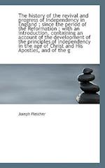 The History of the Revival and Progress of Independency in England; Since the Period of the Reforma af Joseph Fletcher