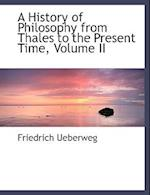 A History of Philosophy from Thales to the Present Time, Volume II af Friedrich Ueberweg
