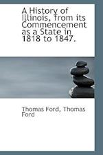 A History of Illinois, from Its Commencement as a State in 1818 to 1847. af Thomas Ford