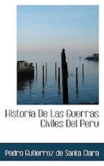 Historia de Las Guerras Civiles del Peru af Pedro Gutierrez De Santa Clara