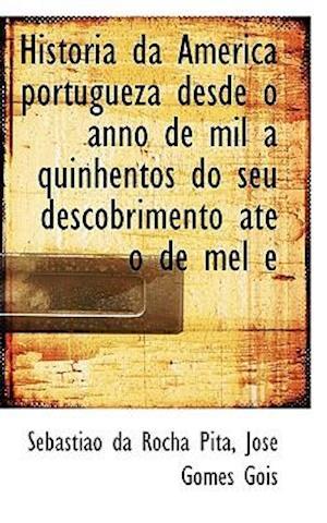 Historia da America portugueza desde o anno de mil a quinhentos do seu descobrimento até o de mel e