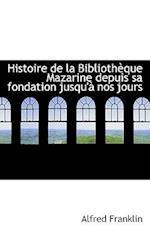 Histoire de La Biblioth Que Mazarine Depuis Sa Fondation Jusqu' Nos Jours af Alfred Franklin