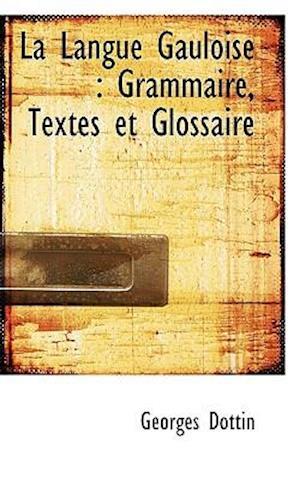 La Langue Gauloise : Grammaire, Textes et Glossaire